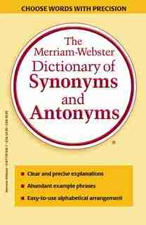 The Merriam-Webster Dictionary of Synonyms & Antonyms: Choose Words With Prescision