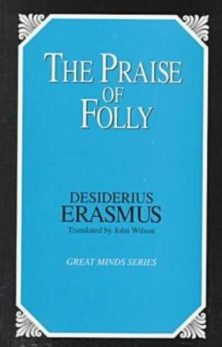 The Praise Of Folly by Desiderius Erasmus