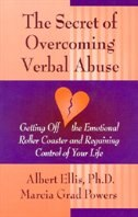 Secret of Overcoming Verbal Abuse: Getting Off the Emotional Roller Coaster and Regaining Control of Your Life by Albert Ellis Ph.D