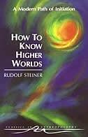 How To Know Higher Worlds (ga10) by Rudolf Steiner