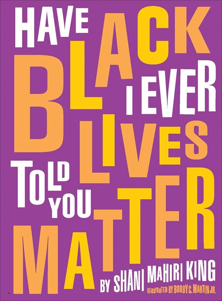 Have I Ever Told You Black Lives Matter by Shani Mahiri King