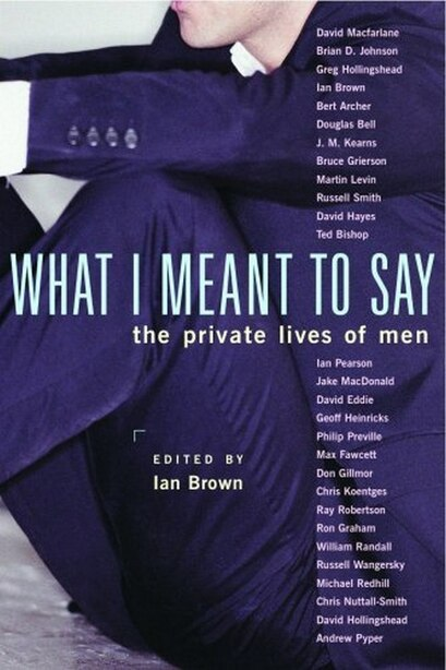 What I Meant to Say: The Private Lives of Men de Ian Brown