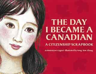 The Day I Became A Canadian: A Citizenship Scrapbook by Jo Bannatyne-cugnet