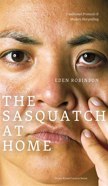 The Sasquatch at Home: Traditional Protocols & Modern Storytelling by Eden Robinson
