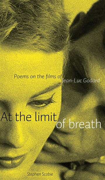 At the limit of breath: Poems on the films of Jean-Luc Godard by Stephen Scobie