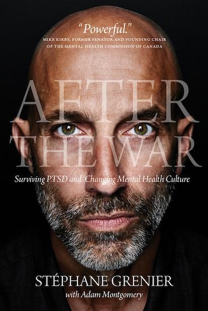 After the War: Surviving PTSD and Changing Mental Health Culture de Stéphane Grenier