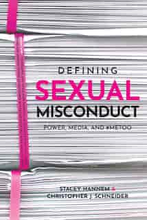 Defining Sexual Misconduct: Power, Media, And #metoo by Stacey Hannem