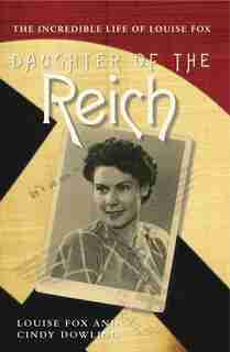 Daughter Of The Reich: The Incredible Life of Louise Fox by Louise Fox