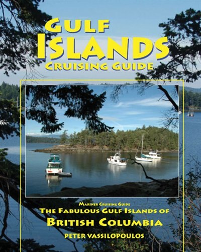 Gulf Islands Cruising Guide by Peter Vassilopoulos