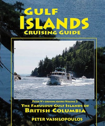 Gulf Islands Cruising Guide - Volume 2: The Fabulous Gulf Islands of British Columbia by Peter Vassilopoulos