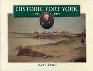 Historic Fort York, 1793-1993 by Carl Benn