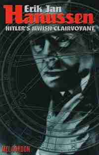 Erik Jan Hanussen: Hitler's Jewish Clairvoyant by Mel Gordon