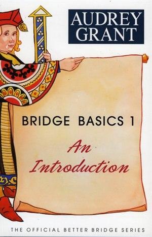 Bridge Basics 1: An Introduction by Audrey Grant