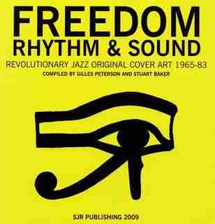 Freedom, Rhythm and Sound: Revolutionary Jazz Original Cover Art 1965-83 by Gilles Peterson