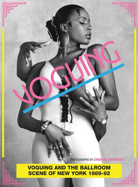 Voguing And The Ballroom Scene Of New York 1989-92: Photographs by Chantal Regnault by Stuart Baker