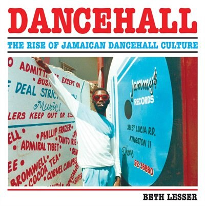 Dancehall: The Rise of Jamaican Dancehall Culture by Beth Lesser