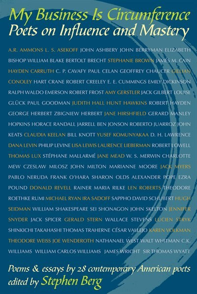 My Business Is Circumference: Poets on Influence and Mastery by Stephen Berg