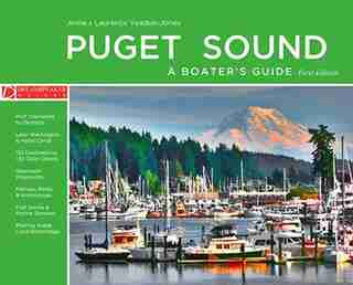 Puget Sound - A Boater's Guide: First Edition by Anne Yeadon-jones