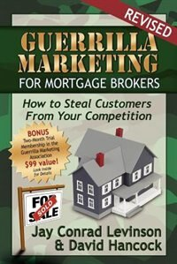 Guerrilla Marketing For Mortgage Brokers: How To Steal Customers From Your Competition de David L Hancock