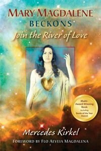 Mary Magdalene Beckons: Join the River of Love (Book One of The Magdalene Teachings) by Mercedes Kirkel