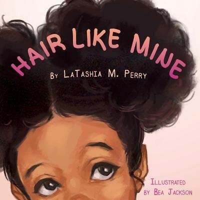 Hair Like Mine by LaTashia M. Perry