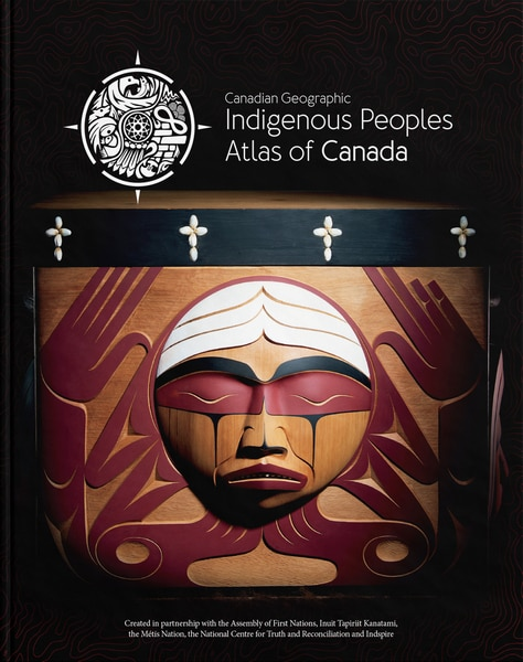 Indigenous Peoples Atlas Of Canada by The Royal Canadian Geographical Society/canadian Geographic
