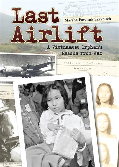 Last Airlift: A Vietnamese Orphan's Rescue from War by Marsha Forchuk Skrypuch
