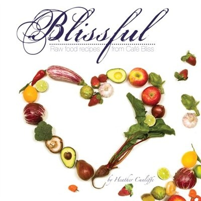 Blissful: Raw Food Recipes from Café Bliss by Heather Cunliffe