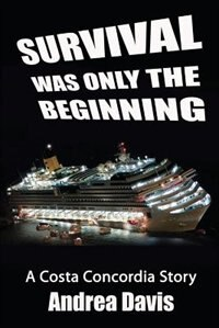 Survival Was Only the Beginning: A Costa Concordia Story by Andrea Davis
