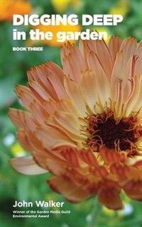 Digging Deep in the Garden: Book Three by John Walker
