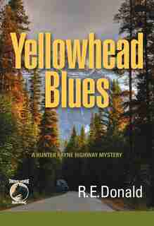 Yellowhead Blues: A Hunter Rayne Highway Mystery by R. E. Donald