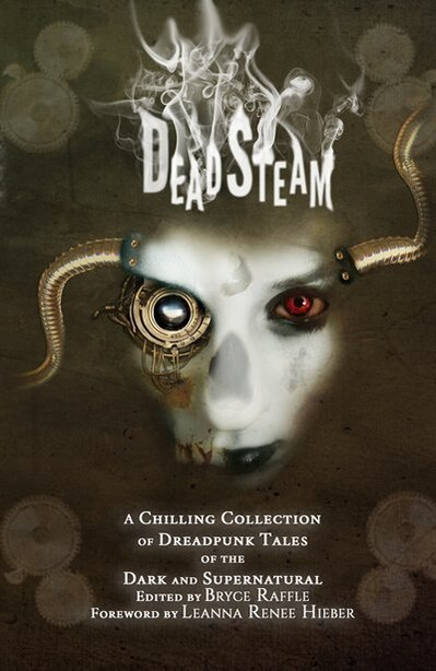 DeadSteam: A Chilling Collection of Dreadpunk Tales of the Dark and Supernatural by Bryce Raffle