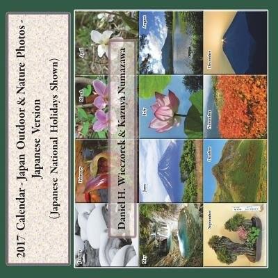 2017 Calendar - Japan Outdoor & Nature Photos - Japanese Version de Daniel H Wieczorek