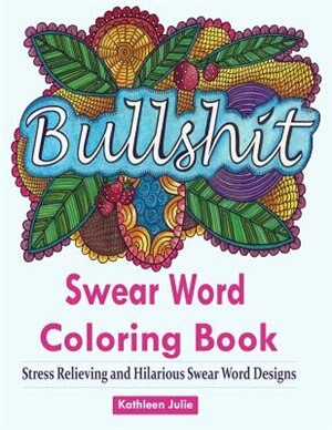 Swear Word Coloring Book: Coloring Books for Adults Featuring Swear and Filthy word designs to Rant and Swear! de Adult Coloring Books