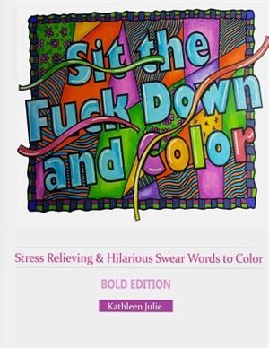 Sit the F*ck Down and Color (Bold Edition): Stress Relieving & Hilarious Swear Word Adult Coloring Books de Adult Coloring Books