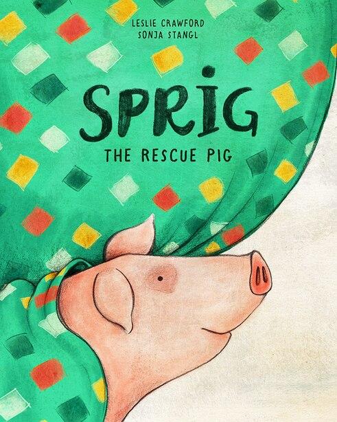 Sprig the Rescue Pig by Leslie Crawford