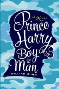 Prince Harry Boy to Man: A Novel by William Kuhn