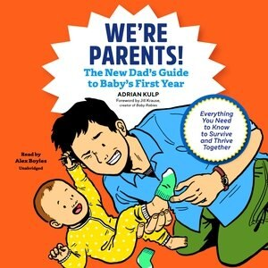 We're Parents!: The New Dad's Guide To Baby's First Year; Everything You Need To Know To Survive And Thrive Together by Adrian Kulp