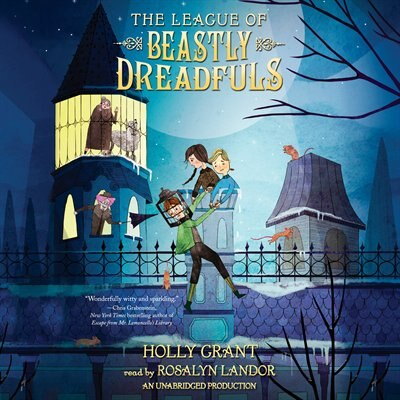 The League Of Beastly Dreadfuls Book 1 by Holly Grant