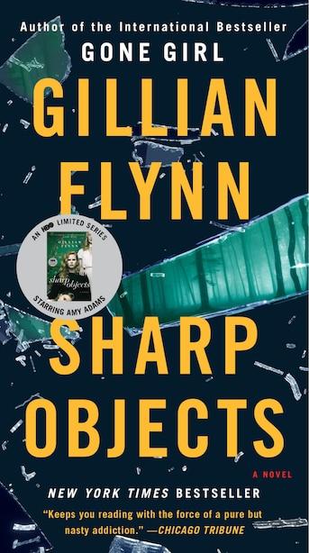 Sharp Objects: A Novel by Gillian Flynn