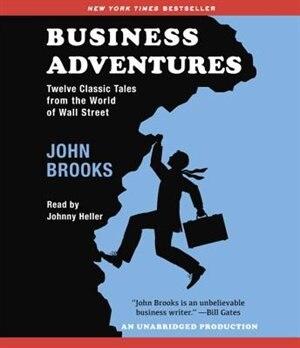Business Adventures: Twelve Classic Tales From The World Of Wall Street de John Brooks