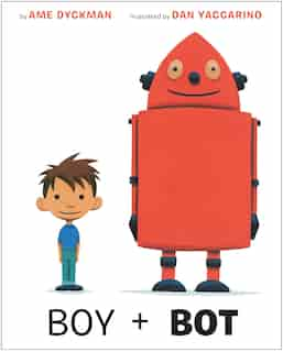 Boy And Bot by Ame Dyckman