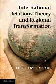 International Relations Theory and Regional Transformation by T. V. Paul
