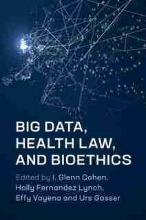 Big Data, Health Law, And Bioethics de I. Glenn Cohen