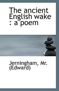 The ancient English wake: a poem by Jerningham Mr. (Edward)