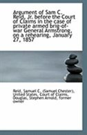 Argument of Sam C. Reid, Jr. before the Court of Claims in the case of private armed brig-of-war Gen by Reid Samuel C. (Samuel Chester)