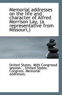 Memorial addresses on the life and character of Alfred Morrison Lay, (a representative from Missouri by United States. 46th Congressd session.