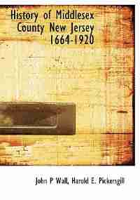 History Of Middlesex County New Jersey 1664-1920 by John P Wall