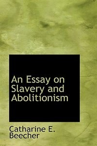 An Essay on Slavery and Abolitionism de Catharine E. Beecher
