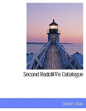 Second Radcliffe Catalogue by Robert Main